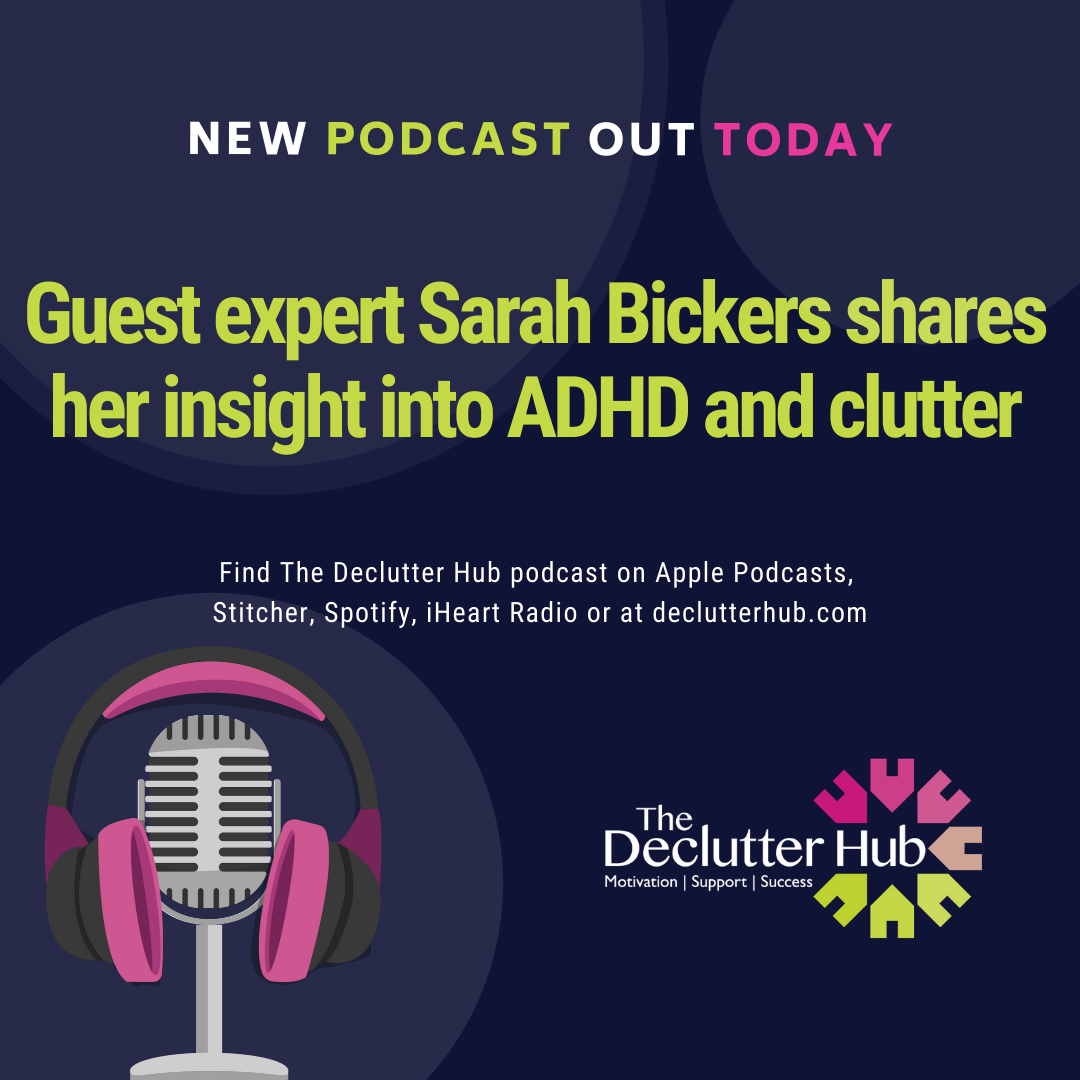 Guest expert Sarah Bickers shares her insight into ADHD and clutter